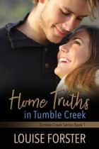 Home Truths in Tumble Creek - Tumble Creek, #1 電子書 by Louise Forster