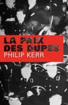 La Paix des dupes ebook by Philip Kerr