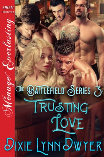 The Battlefield Series 3: Trusting Love ebook by Dixie Lynn Dwyer