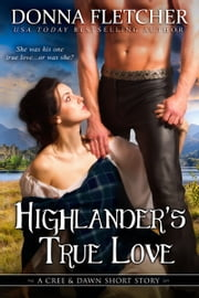 Highlander's True Love - A Cree & Dawn Short Story ebook by Donna Fletcher