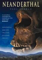 Neanderthal - Neanderthal Man and the Story of Human Origins ebook by Paul Jordan