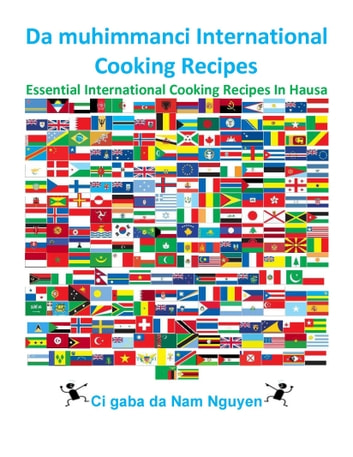 Da muhimmanci International Cooking Recipes - Essential International Cooking Recipes In Hausa ebook by Nam Nguyen
