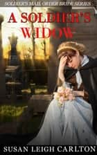 A Soldier's Widow - Widow Mail Order Brides, #1 ebook by Susan Leigh Carlton