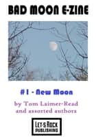 Bad Moon E-Zine #1: New Moon ebook by Tom Laimer-Read