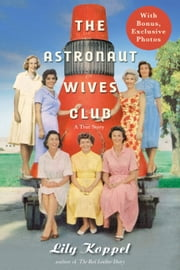 The Astronaut Wives Club ebook by Lily Koppel