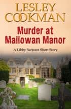 Murder at Mallowan Manor - A Libby Sarjeant Short Story ebook by Lesley Cookman