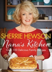 Nana's Kitchen - Over 100 Delicious Family Recipes ebook by Sherrie Hewson