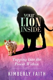 Your Lion Inside - Tapping into the Power Within ebook by Kimberly Faith
