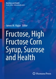 Fructose, High Fructose Corn Syrup, Sucrose and Health ebook by James M. Rippe