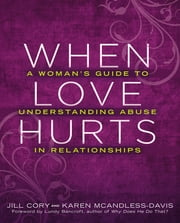 When Love Hurts - A Woman's Guide to Understanding Abuse in Relationships ebook by Jill Cory,Lundy Bancroft,Karen Mcandless-davis