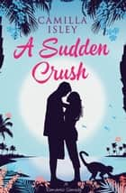 A Sudden Crush - (A Romantic Comedy) ebook by Camilla Isley