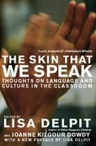 The Skin That We Speak - Thoughts on Language and Culture in the Classroom ebook by Lisa Delpit, Joanne Kilgour Dowdy