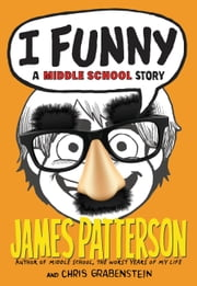 I Funny - A Middle School Story ebook by James Patterson,Chris Grabenstein,Laura Park