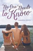No One Needs to Know ebook by Amanda Grace