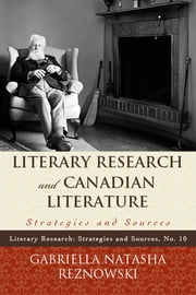 Literary Research and Canadian Literature - Strategies and Sources ebook by Gabriella Reznowski