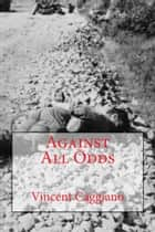 Against All Odds ebook by Vincent Caggiano