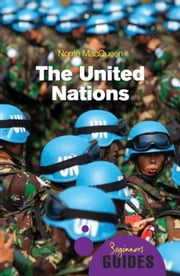 The United Nations - A Beginner's Guide ebook by Norrie MacQueen