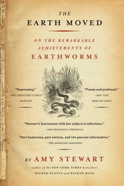 The Earth Moved: On The Remarkable Achievements Of Earthworms - On the Remarkable Achievements of Earthworms ebook by Amy Stewart