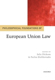 Philosophical Foundations of European Union Law ebook by Julie Dickson,Pavlos Eleftheriadis