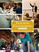 Teaching Engineering, Second Edition ebook by Phillip C. Wankat,Frank S. Oreovicz