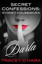 Secret Confessions: Sydney Housewives - Darla ebook by Tracey O'Hara