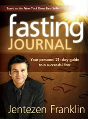 Fasting Journal - Your Personal 21-Day Guide to a Successful Fast ebook by Jentezen Franklin