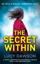 The Secret Within - A totally gripping psychological thriller with a jaw-dropping twist ebook by