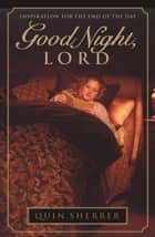 Good Night, Lord - Inspiration for the End of the Day ebook by Quin Sherrer