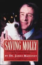 Saving Molly - A Research Veterinarian's Choices ebook by James Mahoney D.V.M., Ph.D.