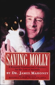 Saving Molly - A Research Veterinarian's Choices ebook by James Mahoney, D.V.M., Ph.D.