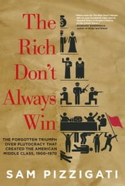 The Rich Don't Always Win - The Forgotten Triumph over Plutocracy that Created the American Middle Class, 1900-1970 ebook by Sam Pizzigati