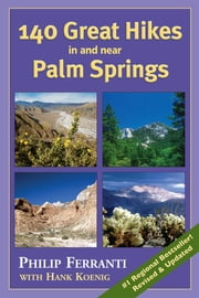 140 Great Hikes in and Near Palm Springs ebook by Philip Ferranti