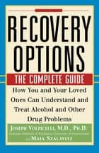 Recovery Options - The Complete Guide ebook by Joseph Volpicelli, M.D., Ph.D.,...