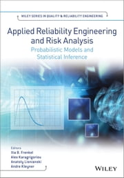 Applied Reliability Engineering and Risk Analysis - Probabilistic Models and Statistical Inference ebook by Ilia B. Frenkel,Alex Karagrigoriou,Anatoly Lisnianski,Andre V. Kleyner