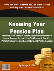 Knowing Your Pension Plan ebook by George W. Ellis