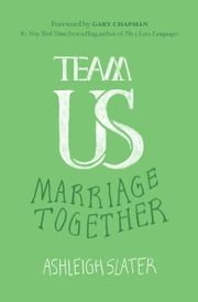 Team Us - Marriage Together ebook by Ashleigh Slater,Gary D Chapman