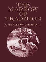 The Marrow of Tradition ebook by Charles W. Chesnutt