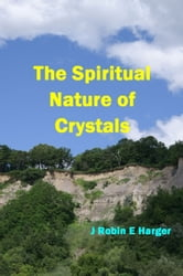 The Spiritual Nature of Crystals ebook by J. Robin E. Harger