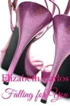 Falling for You ebook by Elizabeth Carlos