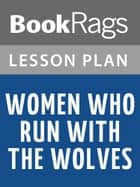 Women Who Run with the Wolves by Clarissa Pinkola Estes Lesson Plans ebook by BookRags
