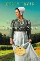 Beneath the Summer Sun eBook by Kelly Irvin