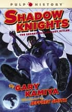 Shadow Knights - The Secret War Against Hitler ebook by Gary Kamiya, Jeffrey Smith