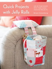Quick Projects with Jelly Rolls - Use Up Your Scraps with these Quick and Easy Projects ebook by Brioni Greenberg