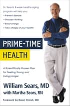 Prime-Time Health - A Scientifically Proven Plan for Feeling Young and Living Longer ebook by William Sears, Martha Sears