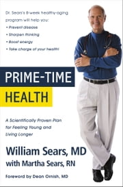 Prime-Time Health - A Scientifically Proven Plan for Feeling Young and Living Longer ebook by William Sears,Martha Sears
