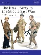The Israeli Army in the Middle East Wars 1948–73 ebook by John Laffin, Mike Chappell