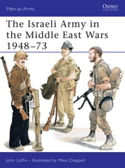 The Israeli Army in the Middle East Wars 1948?73 ebook by John Laffin,Mike Chappell
