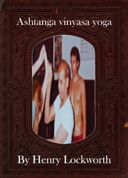 Ashtanga vinyasa yoga ebook by Henry Lockworth,Eliza Chairwood,Bradley Smith