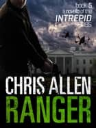 Ranger: The Alex Morgan Interpol Spy Thriller Series (A Novella) - Intrepid, #5 ebook by Chris Allen