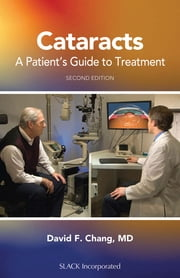 Cataracts - A Patient's Guide to Treatment, Second Edition ebook by David Chang